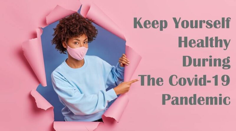 How To Keep Yourself Healthy During The Covid-19 Pandemic?